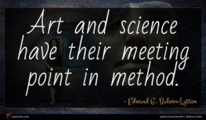 Edward G. Bulwer-Lytton quote : Art and science have ...