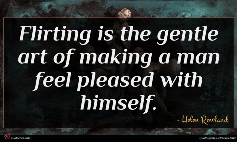 Photo of Helen Rowland quote : Flirting is the gentle …