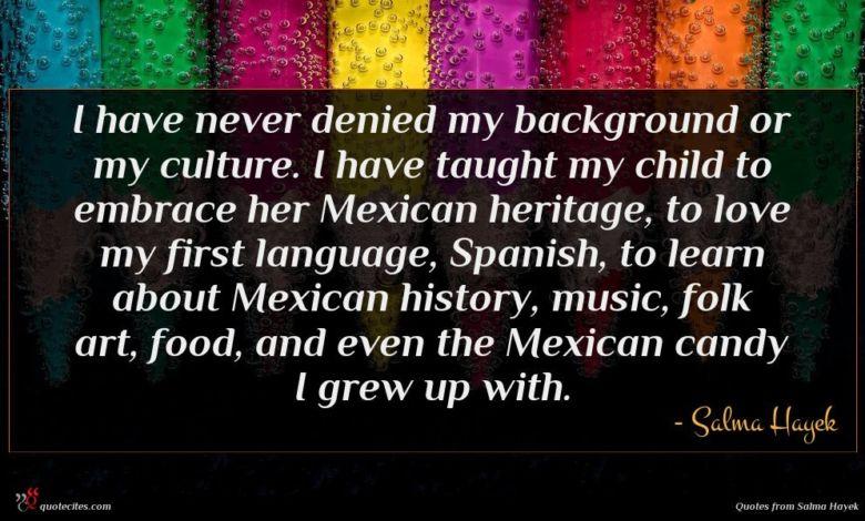 Photo of Salma Hayek quote : I have never denied …