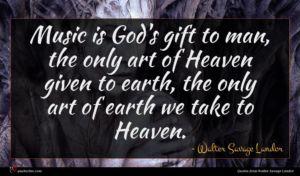 Walter Savage Landor quote : Music is God's gift ...