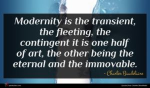 Charles Baudelaire quote : Modernity is the transient ...