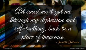 Jeanette Winterson quote : Art saved me it ...