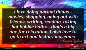 Christina Aguilera quote : I love doing normal ...