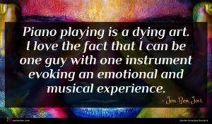 Jon Bon Jovi quote : Piano playing is a ...