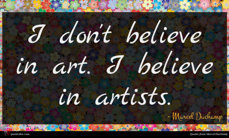 Photo of Marcel Duchamp quote : I don't believe in …