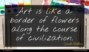 Lincoln Steffens quote : Art is like a ...