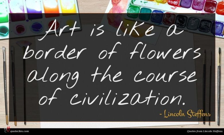 Art is like a border of flowers along the course of civilization.