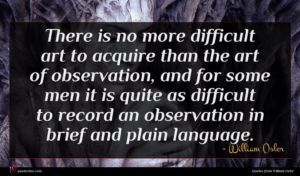 William Osler quote : There is no more ...