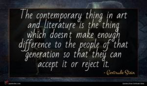 Gertrude Stein quote : The contemporary thing in ...