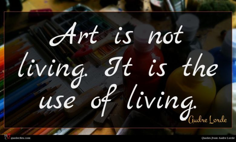 Photo of Audre Lorde quote : Art is not living …