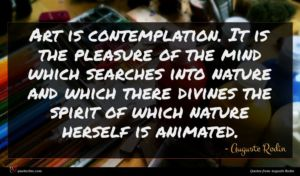 Auguste Rodin quote : Art is contemplation It ...