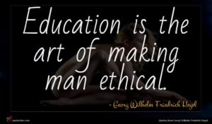 Georg Wilhelm Friedrich Hegel quote : Education is the art ...