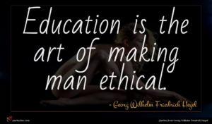 Georg Wilhelm Friedrich Hegel quote : Education is the art ...