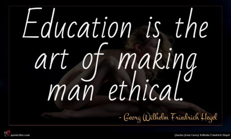 Photo of Georg Wilhelm Friedrich Hegel quote : Education is the art …