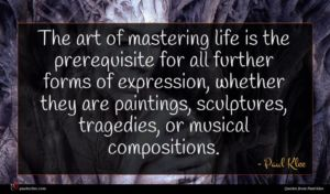 Paul Klee quote : The art of mastering ...