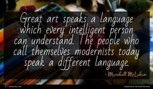 Marshall McLuhan quote : Great art speaks a ...