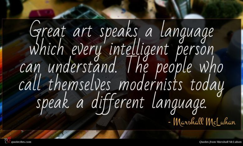 Photo of Marshall McLuhan quote : Great art speaks a …