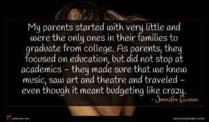 Jennifer Garner quote : My parents started with ...
