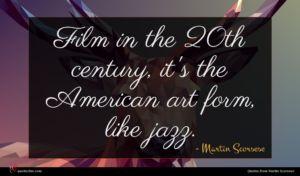 Martin Scorsese quote : Film in the th ...