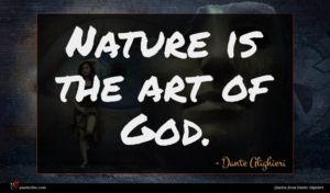 Dante Alighieri quote : Nature is the art ...