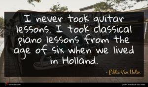 Eddie Van Halen quote : I never took guitar ...