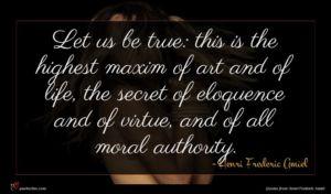 Henri Frederic Amiel quote : Let us be true ...