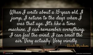 Haruki Murakami quote : When I write about ...