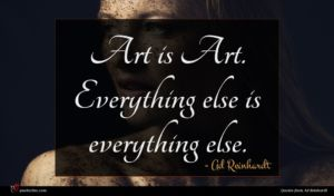 Ad Reinhardt quote : Art is Art Everything ...