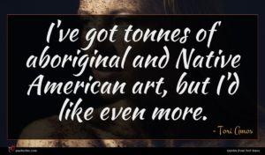 Tori Amos quote : I've got tonnes of ...