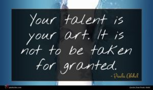 Paula Abdul quote : Your talent is your ...