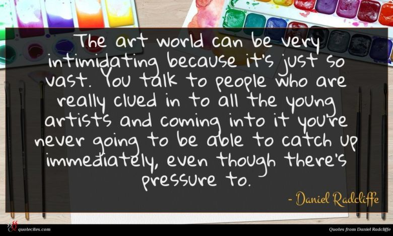 Photo of Daniel Radcliffe quote : The art world can …