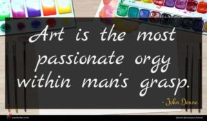 John Donne quote : Art is the most ...
