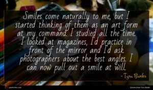 Tyra Banks quote : Smiles come naturally to ...