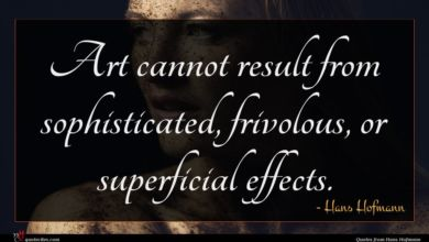 Photo of Hans Hofmann quote : Art cannot result from …