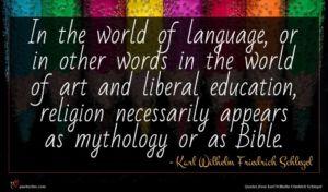 Karl Wilhelm Friedrich Schlegel quote : In the world of ...