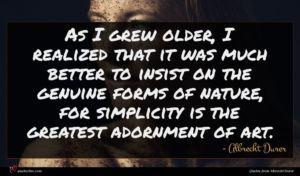 Albrecht Durer quote : As I grew older ...