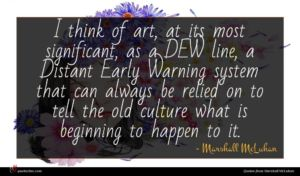 Marshall McLuhan quote : I think of art ...