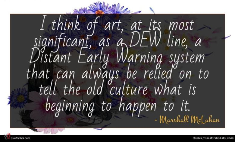 Photo of Marshall McLuhan quote : I think of art …