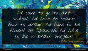Billie Joe Armstrong quote : I'd love to go ...