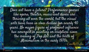 Camille Paglia quote : Does art have a ...