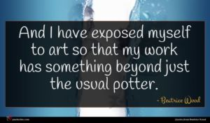 Beatrice Wood quote : And I have exposed ...