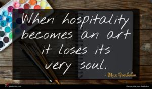 Max Beerbohm quote : When hospitality becomes an ...