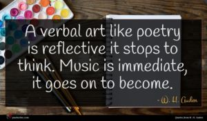 W. H. Auden quote : A verbal art like ...