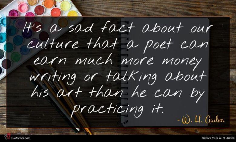 Photo of W. H. Auden quote : It's a sad fact …