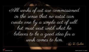 W. H. Auden quote : All works of art ...