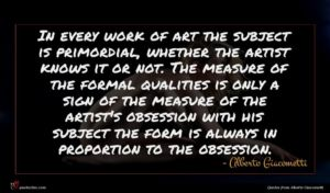 Alberto Giacometti quote : In every work of ...