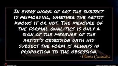 Photo of Alberto Giacometti quote : In every work of …