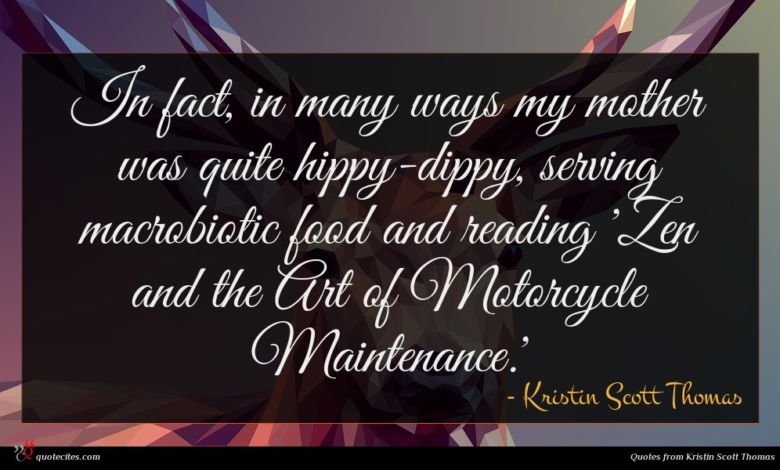 In fact, in many ways my mother was quite hippy-dippy, serving macrobiotic food and reading 'Zen and the Art of Motorcycle Maintenance.'