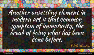 Edith Wharton quote : Another unsettling element in ...