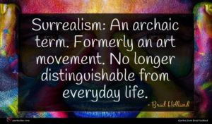 Brad Holland quote : Surrealism An archaic term ...